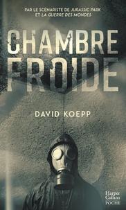 David Koepp - Chambre froide - Un thriller apocalyptique par le scénariste de Jurassic Park et La guerre des Mondes.