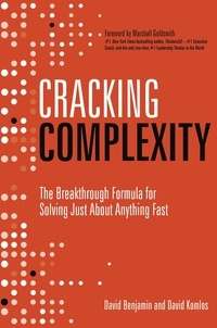 David Komlos et David Benjamin - Cracking Complexity - The Breakthrough Formula for Solving Just About Anything Fast.