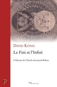 David König et David Konig - Le Fini et l'Infini - L'Odyssée de l'Absolu chez Jacob Böhme.