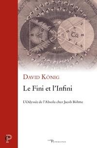 David König - Le fini et l'infini - L'odyssée de l'absolu chez Jacob Böhme.
