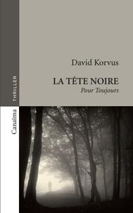 David Korvus - La tête noire Tome 1 : Pour toujours.