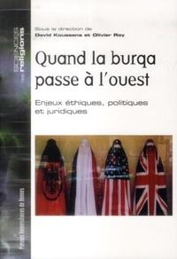 David Koussens - Quand la burqa passe à l'Ouest - Enjeux éthiques, politiques et juridiques.