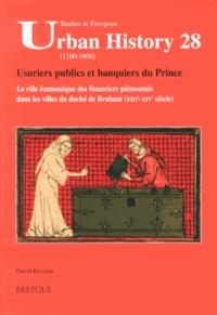David Kusman - Usuriers publics et banquiers du Prince - Le rôle économique des financiers piémontais dans les villes du duché de Brabant (XIIIe-XIVe siècle).
