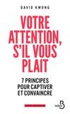 David Kwong - Votre attention, s'il vous plaît ! - 7 principes pour captiver et convaincre.