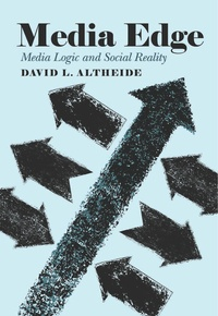 David l. Altheide - Media Edge - Media Logic and Social Reality.