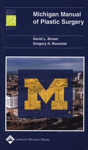 David L Brown et Gregory H Borschel - Michigan Manual of Plastic Surgery.