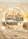 David L. Watson et Paul D. Watson - Un Evangile contagieux.