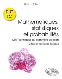 Mathématiques, statistiques et probabilités- DUT Techniques de commercialisation. Cours et exercices corrigés - David Lafolie pdf epub