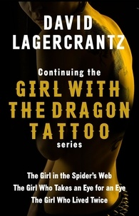 David Lagercrantz - Continuing THE GIRL WITH THE DRAGON TATTOO/MILLENNIUM series - The Girl in the Spider's Web; The Girl Who Takes an Eye for an Eye; The Girl Who Lived Twice.