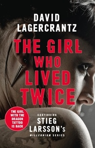 David Lagercrantz - The Girl Who Lived Twice - A Thrilling New Dragon Tattoo Story.