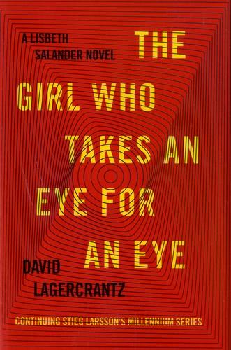David Lagercrantz - The Girl Who Takes an Eye for an Eye.