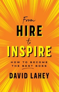David Lahey - From Hire to Inspire - How to Become the Best Boss.