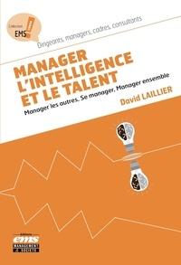 David Laillier - Manager l'intelligence et le talent - Manager les autres, se manager ensemble.