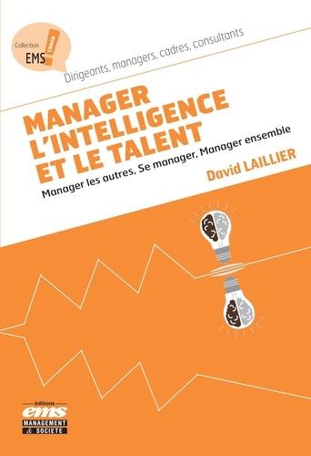 Manager l'intelligence et le talent. Manager les autres, se manager ensemble