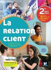 David Lallement et Pascal Roche - La relation client 2de Bac Pro Famille des métiers de la connexion client Connexions.
