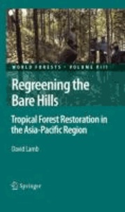 David Lamb - Regreening the Bare Hills - Tropical Forest Restoration in the Asia-Pacific Region.