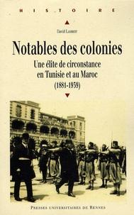 David Lambert - Notables des colonies - Une élite de circonstance en Tunisie et au Maroc (1881-1939).