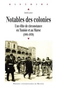 Téléchargements au format epub Ebooks Notables des colonies  - Une élite de circonstance en Tunisie et au Maroc (1881-1939) RTF par David Lambert