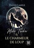 David LANGE - Mike Tucker & le charmeur de loup - Tome 1.