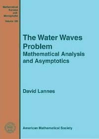 David Lannes - The Water Waves Problem - Mathematical Analysis and Asymptotics.