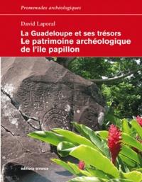 David Laporal - La Guadeloupe et ses trésors, le patrimoine archéologique de l'île Papillon.