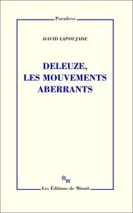 David Lapoujade - Deleuze, les mouvements aberrants.