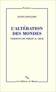 David Lapoujade - L'altération des mondes - Version de Philip K.Dick.