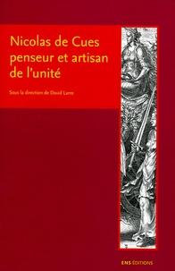David Larre - Nicolas de Cues penseur et artisan de l'unité - Conjectures, concorde, coïncidence des oppsés.