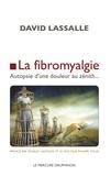 David Lassalle - La fibromyalgie - Autopsie d'une douleur au zénith....