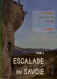 David Laurent et  FFME - Escalade en Savoie - Tome 2, Chambéry, Chartreuse, Bauges, Combe de Savoie, Lauzière.