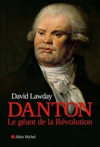 David Lawday et David Lawday - Danton - Le géant de la Révolution.