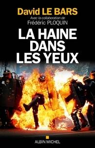 David Le Bars et Frédéric Ploquin - La haine dans les yeux.
