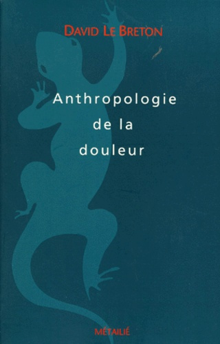 David Le Breton - Anthropologie de la douleur.