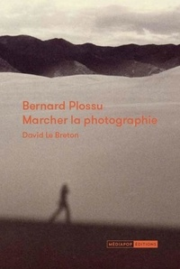 David Le Breton - Bernard Plossu : marcher la photographie.
