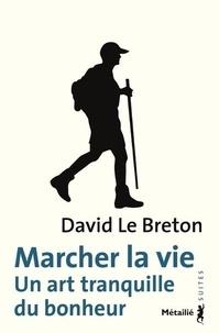 David Le Breton - Marcher la vie - Un art tranquille du bonheur.