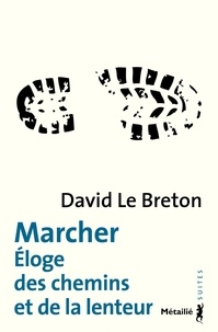 David Le Breton - Marcher - Eloge des chemins et de la lenteur.