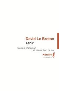 David Le Breton - Tenir - Douleur chronique et réinvention de soi.