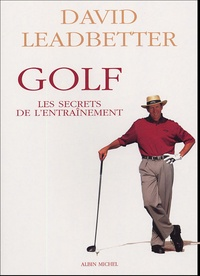 David Leadbetter - Golf - Les Secrets de l'entraînement.