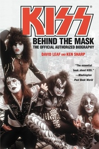 David Leaf et Ken Sharp - KISS - Behind the Mask - Official Authorized Biogrphy.