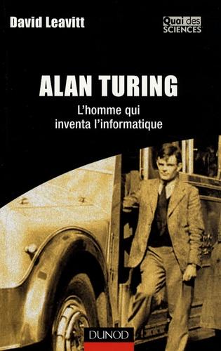 David Leavitt - Alan Turing - L'homme qui inventa l'informatique.