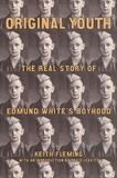David Leavitt - Original Youth : The Real Story of Edmund White's Boyhood.
