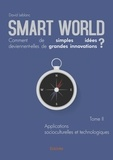 David Leblanc - Smart World, comment de simples idées deviennent-elles de grandes innovations ? - Tome 2, Applications socioculturelles et technologiques.