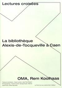 David Leclerc et Jean-Paul Robert - La bibliothèque Alexis-de-Tocqueville à Caen, OMA, Rem Koolhaas - Lectures croisées.