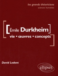 David Ledent - Emile Durkheim - Vie, oeuvres concepts.