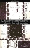 David Ledent - La Révolution symphonique - L'invention d'une modernité musicale.