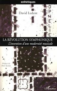 David Ledent - La Révolution symphonique - L'invention d'une modernité musicale.