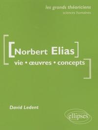 David Ledent - Norbert Elias - Vie, oeuvres, concepts.