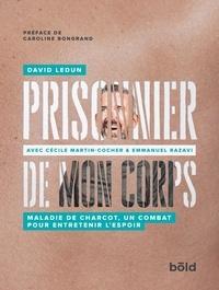 David Ledun - Prisonnier de mon corps - Maladie de Charcot, un combat pour entretenir l'espoir.
