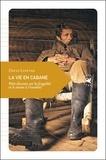 David Lefèvre - La vie en cabane - Petit discours sur la frugalité et le retour à l'essentiel.