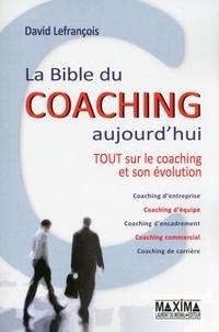 David Lefrançois - La bible du coaching aujourd'hui - Tout sur le coaching et son évolution.